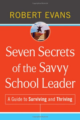 Seven Secrets of the Savvy School Leader A Guide to Surviving and Thriving  2010 edition cover