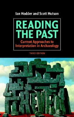 Reading the Past Current Approaches to Interpretation in Archaeology 3rd 2003 (Revised) 9780521821322 Front Cover