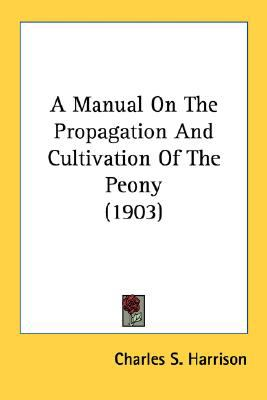 Manual on the Propagation and Cultivation of the Peony N/A 9780548680322 Front Cover