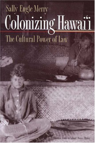 Colonizing Hawai'i The Cultural Power of Law  2000 9780691009322 Front Cover