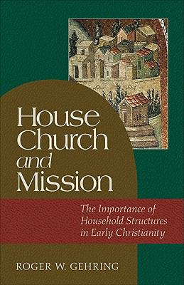House Church and Mission The Importance of Household Structures in Early Christianity N/A 9780801046322 Front Cover