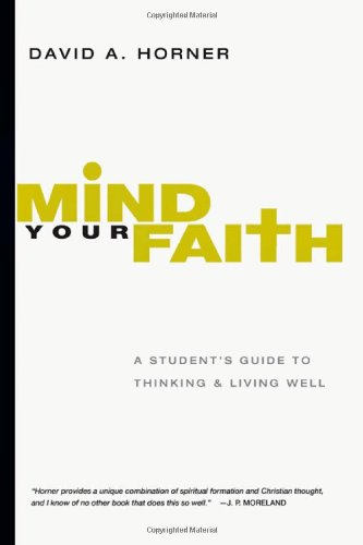 Mind Your Faith A Student's Guide to Thinking and Living Well  2011 edition cover