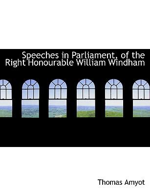Speeches in Parliament, of the Right Honourable William Windham  N/A 9781116639322 Front Cover