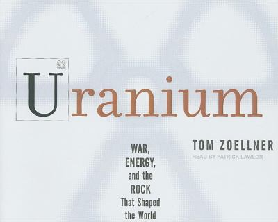 Uranium: War, Energy, and the Rock That Shaped the World  2009 9781400110322 Front Cover