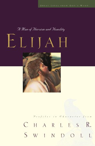 Elijah A Man of Heroism and Humility  2008 9781400280322 Front Cover