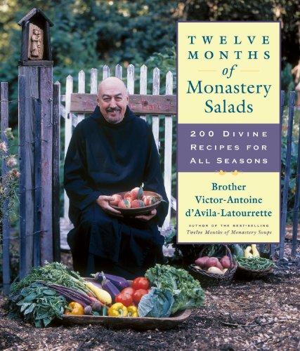 Twelve Months of Monastery Salads 200 Divine Recipes for All Seasons  2006 9781558323322 Front Cover