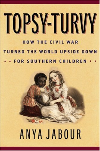 Topsy-Turvy How the Civil War Turned the World Upside down for Southern Children  2010 edition cover