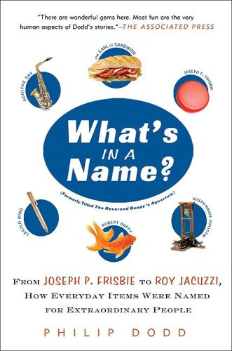 What's in a Name? From Joseph P. Frisbie to Roy Jacuzzi, How Everyday Items Were Named for Extraordinary People N/A 9781592404322 Front Cover