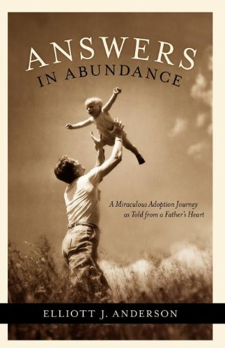 Answers in Abundance A Miraculous Adoption Journey As Told from a Father's Heart N/A 9781600372322 Front Cover