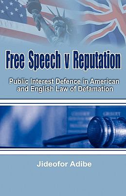 Free Speech V Reputation Public Interest Defence in American and English Law of Defamation  2010 edition cover