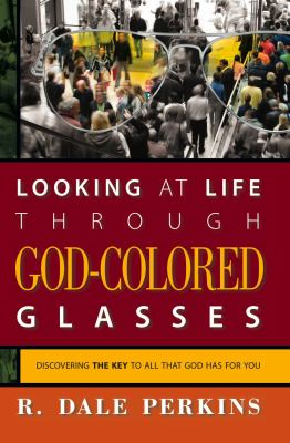 Looking at Life Through God-Colored Glasses Discovering the Key to All That God Has for You  2010 9781935245322 Front Cover