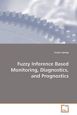 Fuzzy Inference Based Monitoring, Diagnostics, and Prognostics:   2009 edition cover