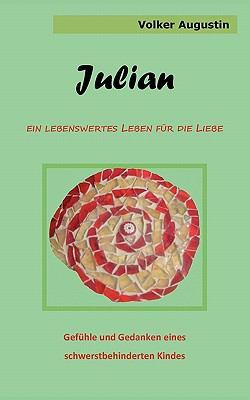 Julian - Ein lebenswertes Leben f�r die Liebe Gef�hle und Gedanken eines schwerstbehinderten Kindes N/A 9783837019322 Front Cover
