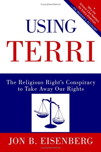 Using Terri The Religious Right's Conspiracy to Take Away Our Rights N/A 9780060877323 Front Cover
