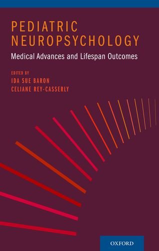 Pediatric Neuropsychology Medical Advances and Lifespan Outcomes  2013 9780199829323 Front Cover