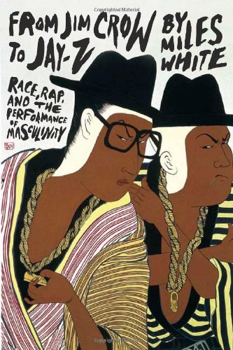 From Jim Crow to Jay-Z Race, Rap, and the Performance of Masculinity  2011 edition cover
