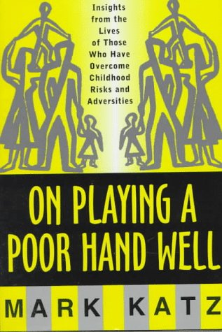 On Playing a Poor Hand Well Insights from the Lives of Those Who Have Overcome Childhood Risks and Adversities  1997 edition cover