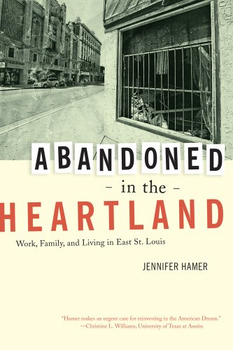 Abandoned in the Heartland Work, Family, and Living in East St. Louis  2011 edition cover