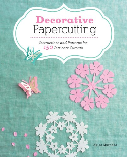 Decorative Papercutting: Instructions and Patterns for 150 Intricate Cutouts  2013 edition cover