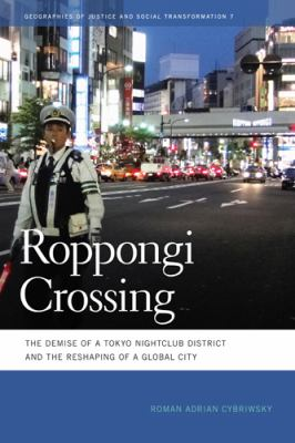Roppongi Crossing The Demise of a Tokyo Nightclub District and the Reshaping of a Global City  2011 edition cover
