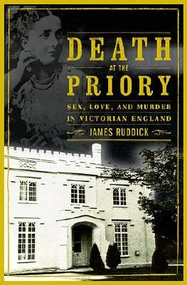 Death at the Priory Love, Sex, and Murder in Victorian England  2001 9780871138323 Front Cover