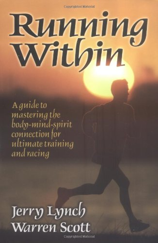 Running Within A Guide to Mastering the Body-Mind-Spirit Connection for Ultimate Training and Racing  1999 9780880118323 Front Cover