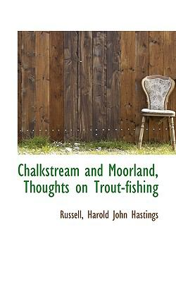 Chalkstream and Moorland, Thoughts on Trout-Fishing N/A 9781113534323 Front Cover