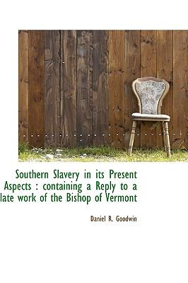 Southern Slavery in Its Present Aspects : Containing a Reply to a late work of the Bishop of Vermont N/A 9781113901323 Front Cover