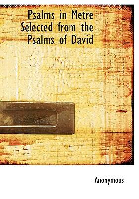 Psalms in Metre Selected from the Psalms of David N/A 9781115374323 Front Cover
