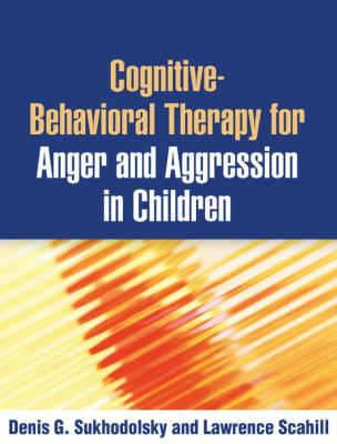 Cognitive-Behavioral Therapy for Anger and Aggression in Children   2012 edition cover