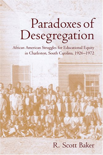 Paradoxes of Desegregation African American Struggles for Educational Equity in Charleston, South Carolina, 1926-1972  2006 edition cover