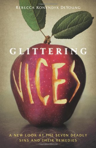 Glittering Vices A New Look at the Seven Deadly Sins and Their Remedies  2009 edition cover