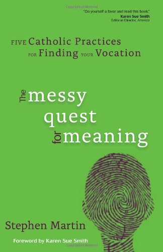 Messy Quest for Meaning Five Catholic Practices for Finding Your Vocation  2012 edition cover