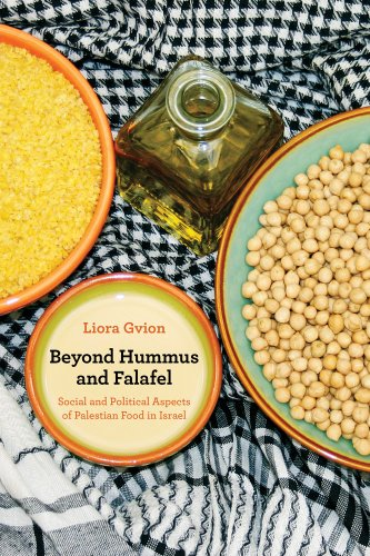 Beyond Hummus and Falafel Social and Political Aspects of Palestinian Food in Israel  2012 edition cover