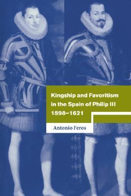 Kingship and Favoritism in the Spain of Philip III, 1598-1621  N/A 9780521025324 Front Cover