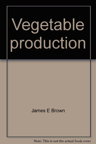 Vegetable Production : Vegetable Growing in Simple Terms 1st 9780536623324 Front Cover