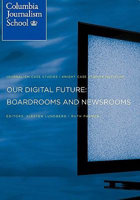 Our Digital Future: Boardrooms and Newsrooms  0 edition cover