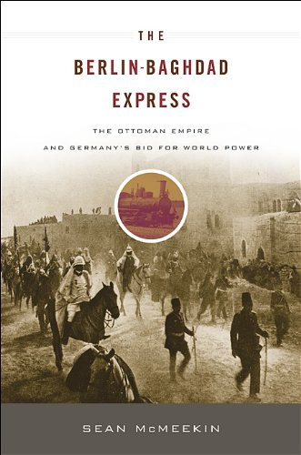 Berlin-Baghdad Express The Ottoman Empire and Germany's Bid for World Power, 1898-1918  2010 edition cover