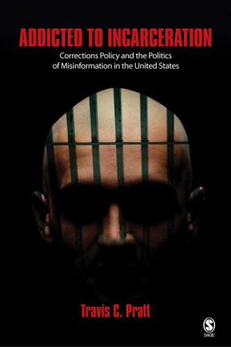 Addicted to Incarceration Corrections Policy and the Politics of Misinformation in the United States  2009 edition cover