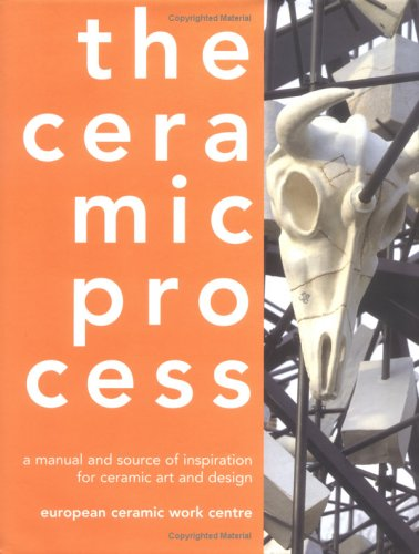 Ceramic Process A Manual and Source of Inspiration for Ceramic Art and Design  2006 edition cover