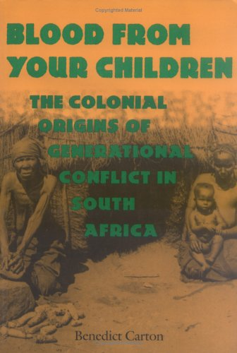 Blood from Your Children The Colonial Origins of Generational Conflict in South Africa N/A edition cover
