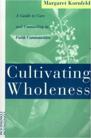 Cultivating Wholeness A Guide to Care and Counseling in Faith Communities  2000 edition cover