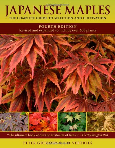 Japanese Maples The Complete Guide to Selection and Cultivation 4th 2009 (Revised) edition cover