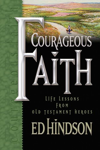 Courageous Faith Life Lessons from Old Testament Heroes N/A edition cover