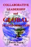 Collaborative Leadership and Global Transformation : Developing Collaborative Leaders and High Synergy Organizations  2001 9780976960324 Front Cover