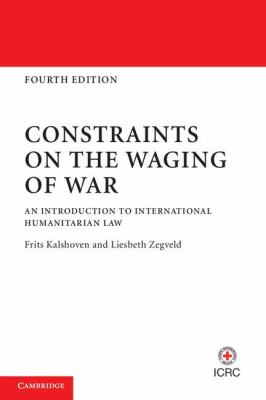 Constraints on the Waging of War An Introduction to International Humanitarian Law 4th 2011 (Revised) 9781107600324 Front Cover
