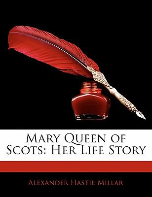 Mary Queen of Scots : Her Life Story N/A edition cover