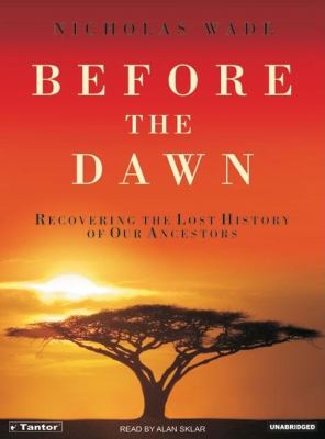 Before the Dawn : Recovering the Lost History of Our Ancestors Unabridged 9781400132324 Front Cover