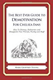 Best Ever Guide to Demotivation for Chelsea Fans How to Dismay, Dishearten and Disappoint Your Friends, Family and Staff N/A 9781484826324 Front Cover