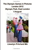 Olympic Games in Pictures London 2012 Olympic Park, East London 5 August  N/A 9781493778324 Front Cover